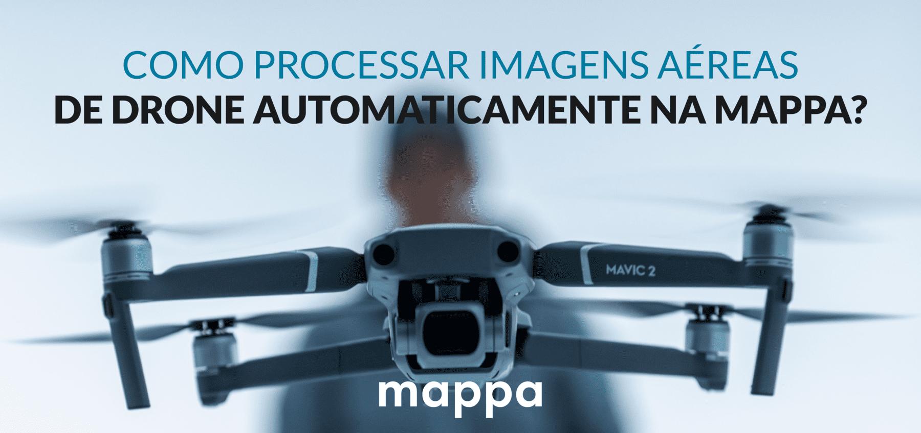Como processar imagens aéreas de drone automaticamente na Mappa?