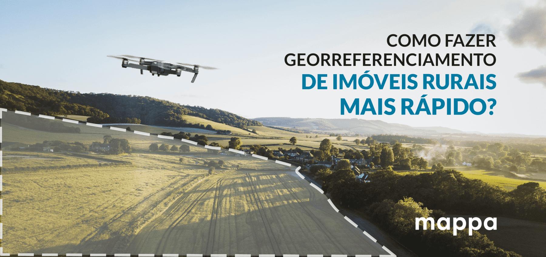 Como fazer georreferenciamento de imóveis rurais mais rápido?